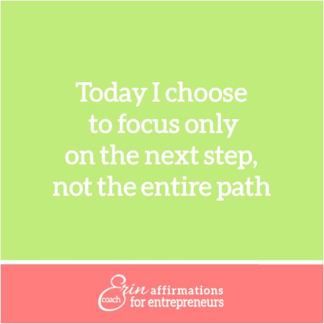 Today I choose to focus only on the next step, not…