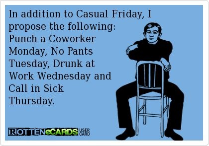 Rotten E-cards FOR CO WORKERS   Rottenecards - In addition to Casual Friday, I propose the following ...
