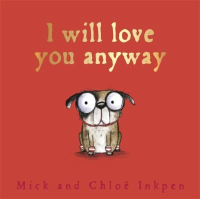 I Will Love You anyway, text and illustrations by Mick and Chloe Inkpen
