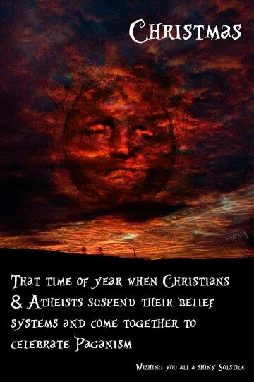 That time of year when Christians and Atheists come together to celebrate the Pagen Winter Soltice.