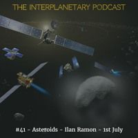 #41 - Asteroids - Ilan Ramon - 1st July by The Interplanetary Podcast on SoundCloud