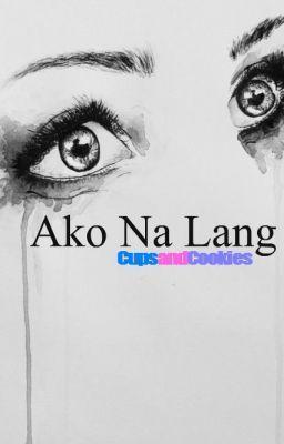 """Ako Na Lang"" by CupsandCookies - ""User din pala kaibigan ko e. Magsama sila ng ex niya!  (O n e   S h o t)…"""