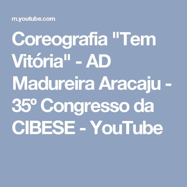 """Coreografia """"Tem Vitória"""" - AD Madureira Aracaju - 35º Congresso da CIBESE - YouTube"""