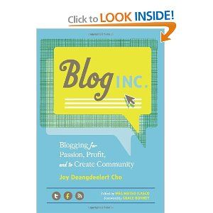 Blog, Inc.: Blogging for Passion, Profit, and to Create Community --by Joy Cho