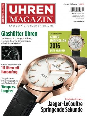 UHREN-MAGAZIN 1/2016: Glashütter Uhren im Fokus: A.Lange & Söhne, Nomos, Moritz Grossmann, Glashütte Original - Montblanc: Genfer Uhrensalon 2016 - Exklusiv getestet: Jaeger-LeCoultre: Springende Sekunde