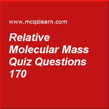 Learn quiz on relative molecular mass, O level chemistry quiz 170 to practice. Free chemistry MCQs questions and answers to learn relative molecular mass MCQs with answers. Practice MCQs to test knowledge on relative molecular mass, redox reactions, chemistry reactions, decanting and centrifuging, electrolyte and non electrolyte worksheets.  Free relative molecular mass worksheet has multiple choice quiz questions as relative molecular mass of sulfuric acid (h2so4) is, answer key with…
