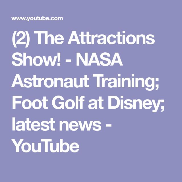 (2) The Attractions Show! - NASA Astronaut Training; Foot Golf at Disney; latest news - YouTube