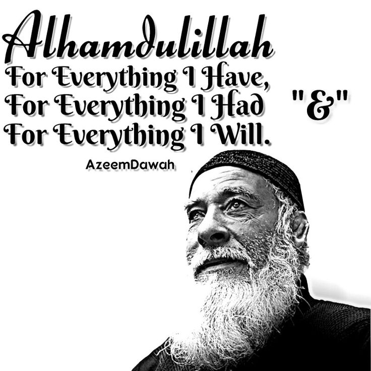 Alhamdulillah for everything I have,  for everything I had  & for everything I will.