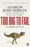 Too Big to Fail: Inside the Battle to Save Wall Street Paperback – 1 Jul 2010 Andrew Ross Sorkin