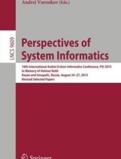 Perspectives of System Informatics 10th International Andrei Ershov Informatics Conference PSI 2015 in Memory of Helmut Veith Kazan and Innopolis Russia August 24-27 2015 Revised Selected Papers free download by Manuel Mazzara Andrei Voronkov (eds.) ISBN: 9783319415789 with BooksBob. Fast and free eBooks download.  The post Perspectives of System Informatics 10th International Andrei Ershov Informatics Conference PSI 2015 in Memory of Helmut Veith Kazan and Innopolis Russia August 24-27 2015…