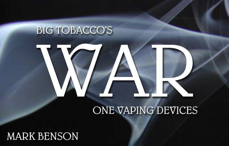 Mark Benson discusses Big Tobacco's war on vaping devices. Why does Big Tobacco want strict regulations on a sector they themselves are invested in?