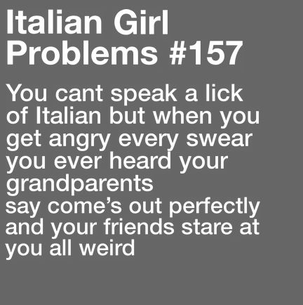 ah swearing in Italian and getting weird looks, that brings back memories. More problems here