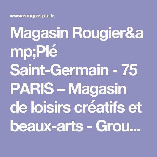 MagasinRougier&Plé Saint-Germain-75PARIS– Magasin de loisirs créatifs et beaux-arts - Groupe Rougier & Plé