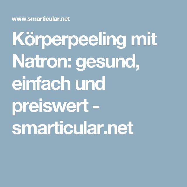 Körperpeeling mit Natron: gesund, einfach und preiswert - smarticular.net