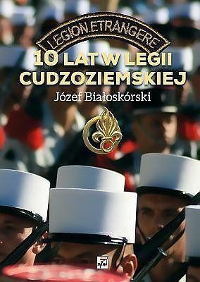 10 lat w legii cudzoziemskiej - Białoskórski Józef