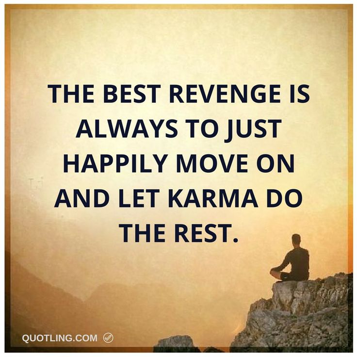 The best revenge is always to just happily move on - Famous Memorable Quote