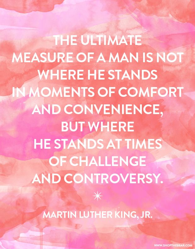 The ultimate measure of a man is not where he stands in moments of comfort and convenience, but where he stands at times of challenge and controversy.: