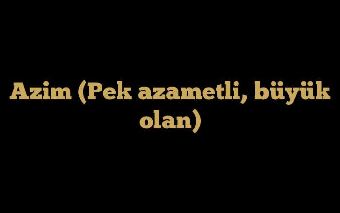 Allah'ın isimlerinden biri de Azim ismidir. Azim olan Allah çok yücedir. Azim olan Allah hakkında daha fazla bilgi edinmek için ŞİMDİ ZİYARET EDİN!