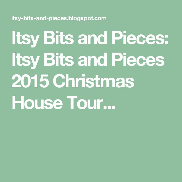 Itsy Bits and Pieces: Itsy Bits and Pieces 2015 Christmas House Tour...