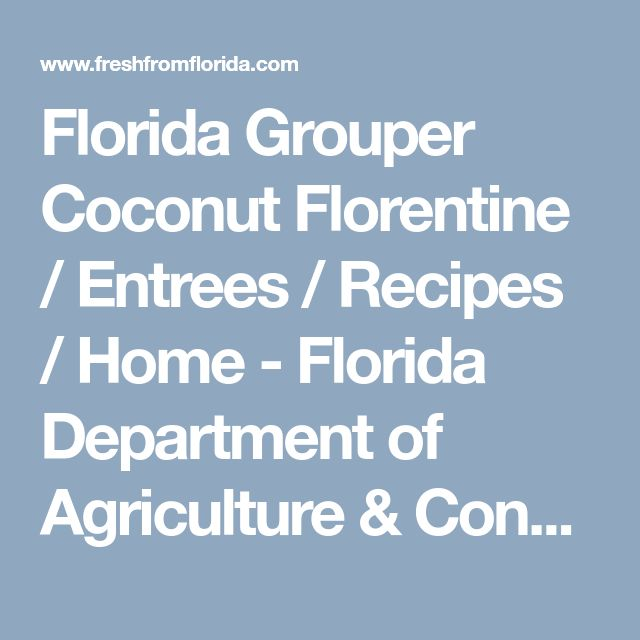 Florida Grouper Coconut Florentine / Entrees / Recipes / Home - Florida Department of Agriculture & Consumer Services