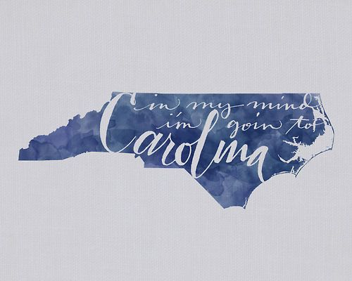 I've gone to Carolina in my mind. -James Taylor