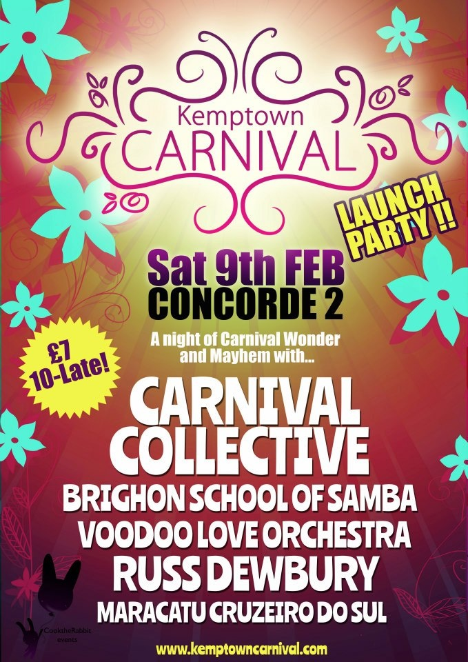 Taking place at Concorde2 on Saturday Feb 9th, The Kemp Town Carnival Launch party is here!     Come join us for a night of Carnival wonder and mayhem and shake off those winter blues, whilst helping to raise the much needed funds to make Carnival 2013 happen. Tickets are £7 on the door ONLY. Head over to their website to find out more: http://kemptowncarnival.com/home