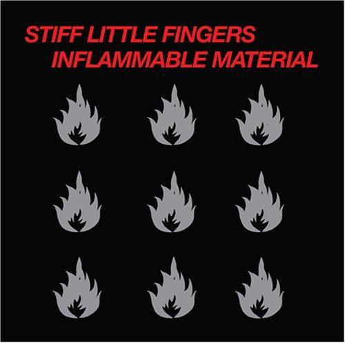 anthems from the alleyways: Stiff Little Fingers - Inflammable Material