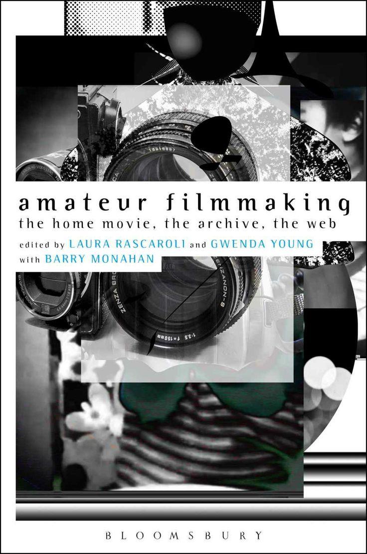 Amazon.com: Amateur Filmmaking: The Home Movie, the Archive, the Web eBook: Laura Rascaroli, Gwenda Young, Barry Monahan: Books