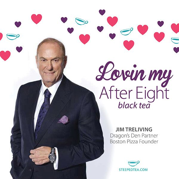 We love our Dragon, Jim Treliving. And Jim loves his After Eight Black Tea! It's the perfect blend of chocolate and mint. Get yours at www.steepedtea.comcheck out my web page at www.mysteepedtea.com/AimeeW