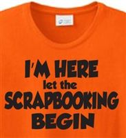 I'm Here Scrapbooking T-Shirt  Think I might need this for my flight ha ha!
