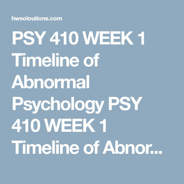 PSY 410 WEEK 1 Timeline of Abnormal Psychology PSY 410 WEEK 1 Timeline of Abnormal Psychology PSY 410 WEEK 1 Timeline of Abnormal Psychology Createa timeline that displays the development of abnormal psychology. Include at least five to seven main milestones.  Clickthe Assignment Files tab to submit your assignment.  V021718  PSY 410 WEEK 1 Timeline of Abnormal Psychology