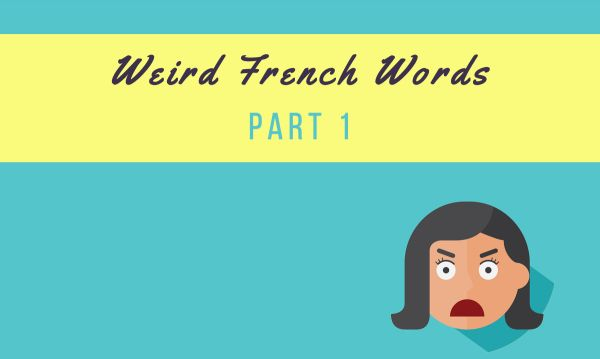 The French language has some crazy & weird words in their vocabulary. Learn all about it here in the first part of a 3-part series.