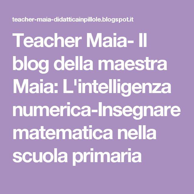 Teacher Maia- Il blog della maestra Maia: L'intelligenza numerica-Insegnare matematica nella scuola primaria