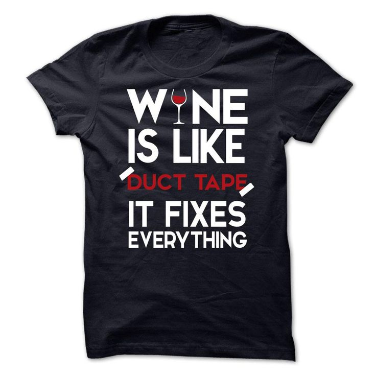 Wine Is Like Duct Tape It Fixes Everything Funny T Shirt, Hoodie, Tee Shirts ==► Shopping Now!