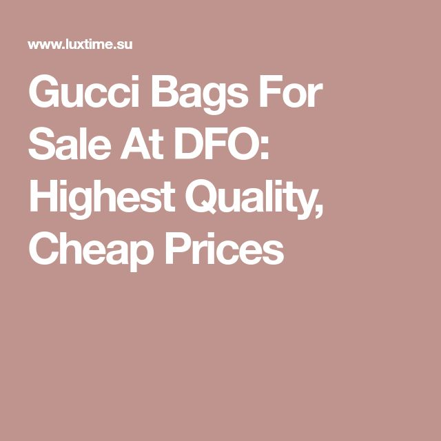 Gucci Bags For Sale At DFO: Highest Quality, Cheap Prices