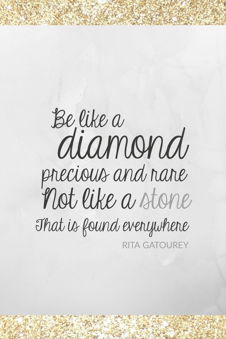 Be like a diamond. beautiful in everyway.                                                                                                                                                                                 More