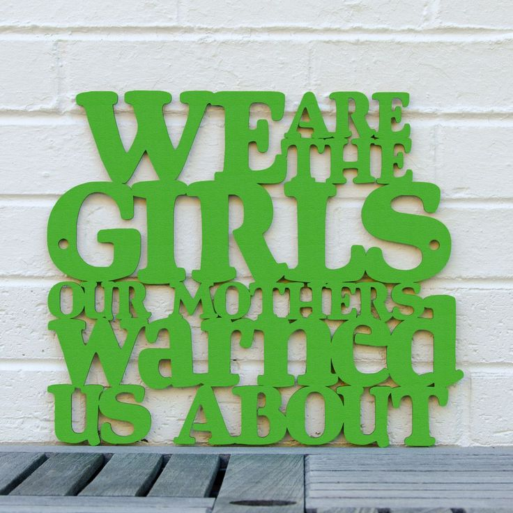 We are the Girls our Mothers Warned us About.  Great gift for girlfriends.