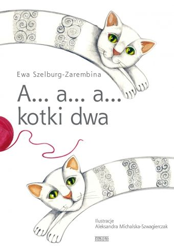 A... a... a... kotki dwa - Szelburg-Zarembina, Michalska-Szwagierczak
