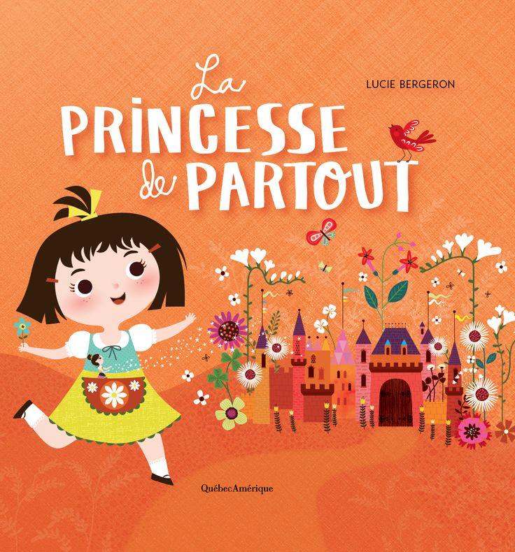 La princesse de partout Québec Amérique  Illustration : Nathalie Taylor Auteur : Lucie Bergeron www.nathalietaylorstudio.com
