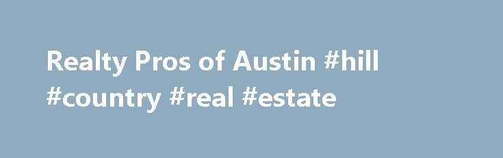 Realty Pros of Austin #hill #country #real #estate http://remmont.com/realty-pros-of-austin-hill-country-real-estate/  #austin real estate # Austin Real Estate Experts Since 2009, Realty Pros has specialized in finding prime Austin Real Estate properties in the University of Texas, Downtown, South Congress and surrounding areas. We are a small firm that is dedicated to working with you on a one-to-one basis to create a personal relationship built on trust and results. Our brokers, realtors…