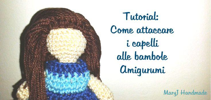 MaryJ Handmade: Scuola di amigurumi: i capelli delle bambole all'uncinetto | How to attach hair to amigurumi dolls