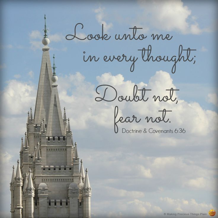 Look unto me in every thought; doubt not, fear not - Doctrine and Covenants 6:36