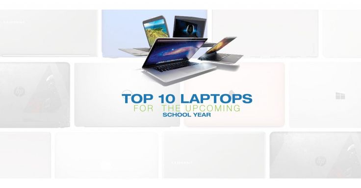 Top 10 Laptops for the Upcoming School Year