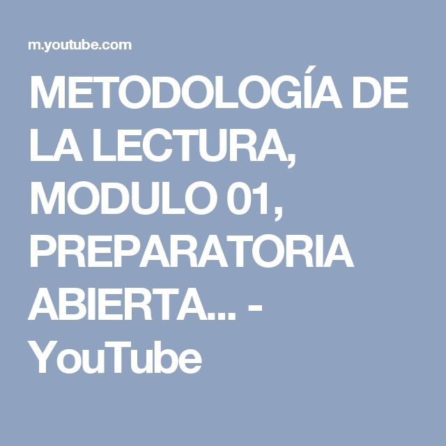 METODOLOGÍA DE LA LECTURA, MODULO 01, PREPARATORIA ABIERTA... - YouTube