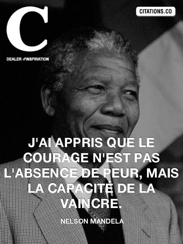 J'ai appris que le courage n'est pas l'absence de peur mais la capacité de la vaincre - Nelson Mandela