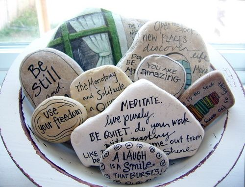 Keep inspirational thoughts nearby. I love having a rock garden with great quotes. I think I will do this in my kitchen.