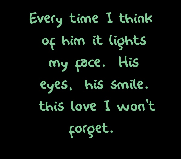 Love Quotes For Him About His Smile : time I think of him it lights my face. His eyes, his smile.. this love ...