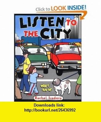 Listen to the City (9780399230479) Rachel Isadora , ISBN-10: 0399230475  , ISBN-13: 978-0399230479 ,  , tutorials , pdf , ebook , torrent , downloads , rapidshare , filesonic , hotfile , megaupload , fileserve