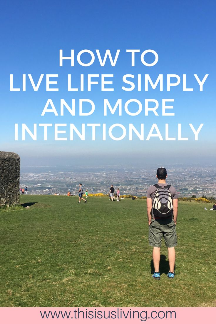 How to live life simply and more intentionally