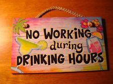 NO WORKING DURING DRINKING HOURS Tropical Island Drink TIki Beach Bar Decor Sign